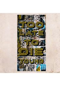 Too Late To Die Young 40х80см