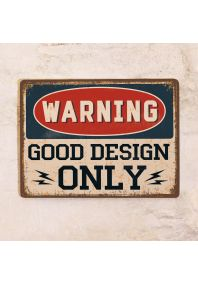 Warning! Good design only