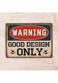 Warning! Good design only