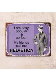 My friends call me HELVETICA