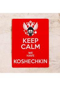 KEEP CALM we have KOSHECHKIN