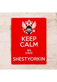 KEEP CALM we have SHESTYORKIN