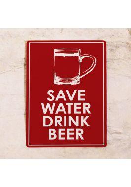 Жестяная табличка Save water drink beer