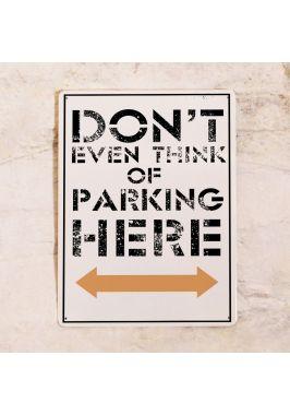 Жестяная табличка Don't even think of parking here