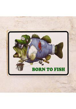 Жестяная табличка Born to fish