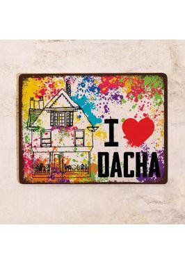 Табличка I LOVE DACHA