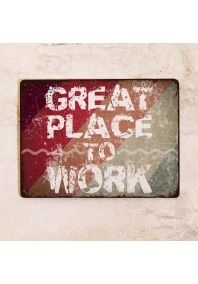 Мотивирующая табличка Great place to work