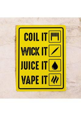 Coil it - Wick it - Juice it - Vape it