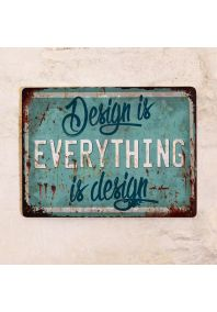 Design is EVERYTHING is design.
