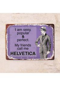 My friends call me HELVETICA