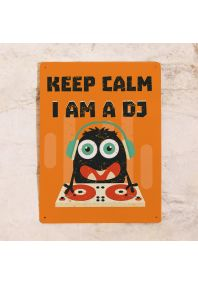 Keep calm I am a Dj