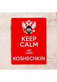 KEEP CALM we have KOSHECHKIN