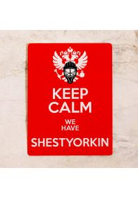 KEEP CALM we have SHESTYORKIN