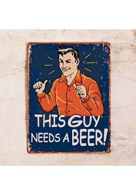 Жестяная табличка This guy needs a beer!