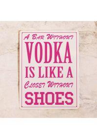 Прикольная табличка Vodka & Shoes