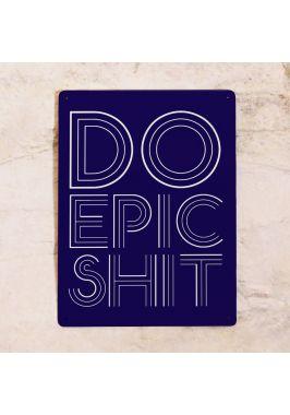 Жестяная табличка Do epic shit