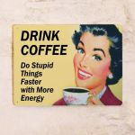 Drink coffee - Do stupid things