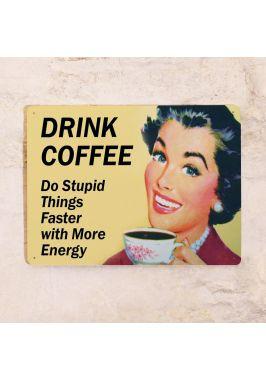 Жестяная табличка Drink coffee - Do stupid things