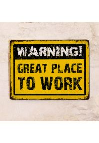 Декоративная табличка Warning: Great place to work
