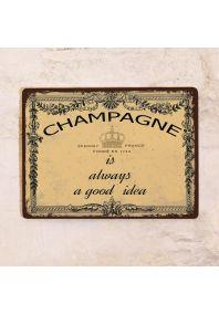 Прикольная винтажная металлическая табличка: Шампанское - Всегда хорошая идея