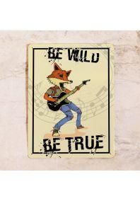 Be wild. Be true