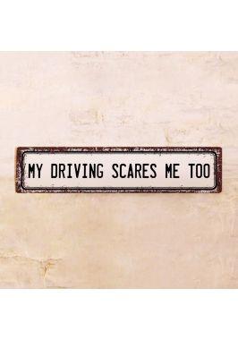 Жестяная табличка My driving scares me too