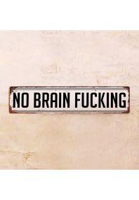 Жестяная табличка No Brain Fucking